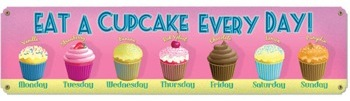 Eat A Cupcake Every Day Tin Sign