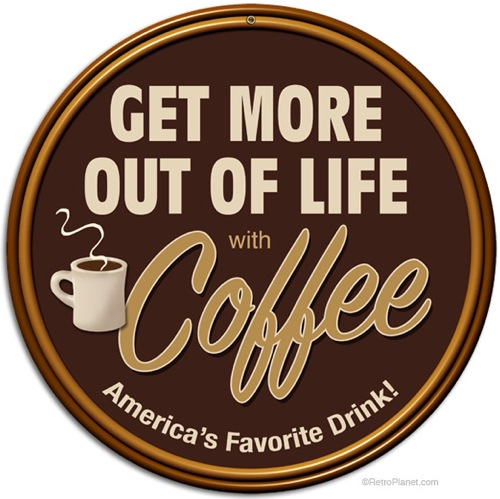 Get More Out of Life With Coffee Metal Sign